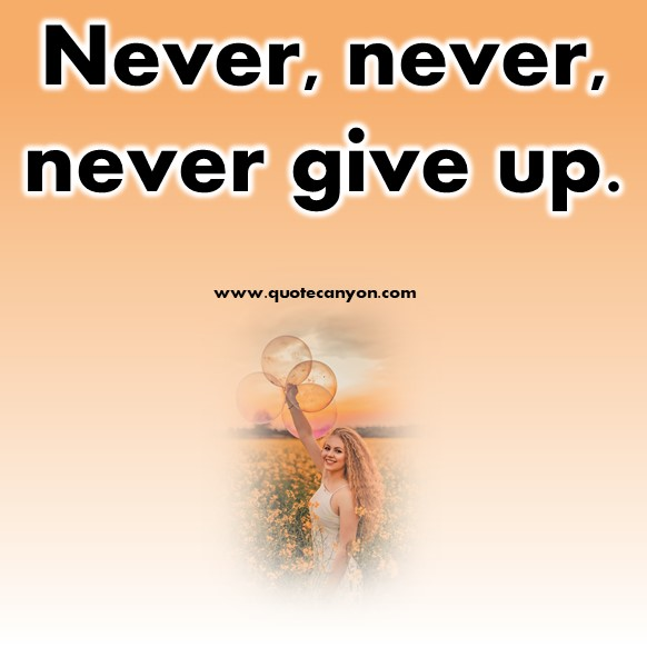 short inspirational quotes - Never, never, never give up