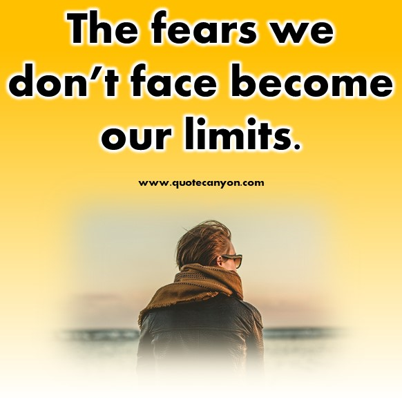 short inspirational quotes - The fears we don't face become our limits