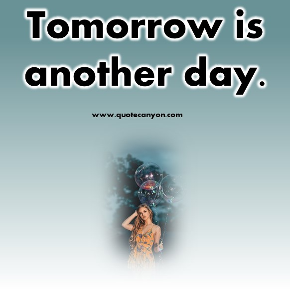 short inspirational quotes - Tomorrow is another day