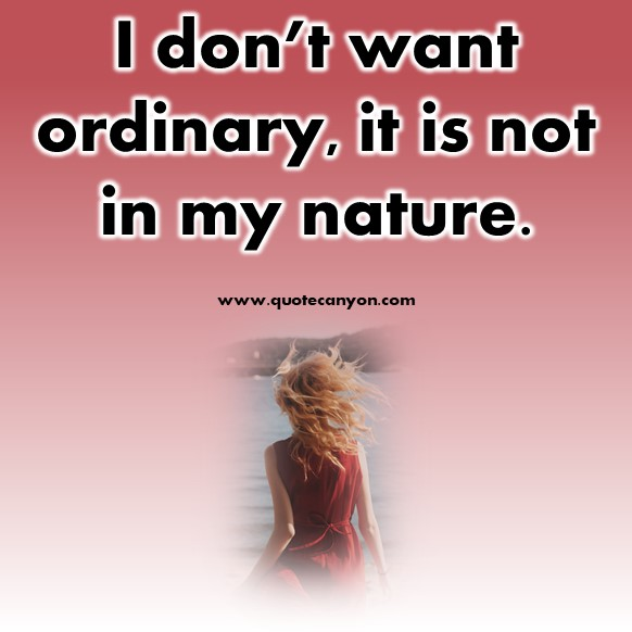 short instagram captions - I don't want ordinary, it is not in my nature