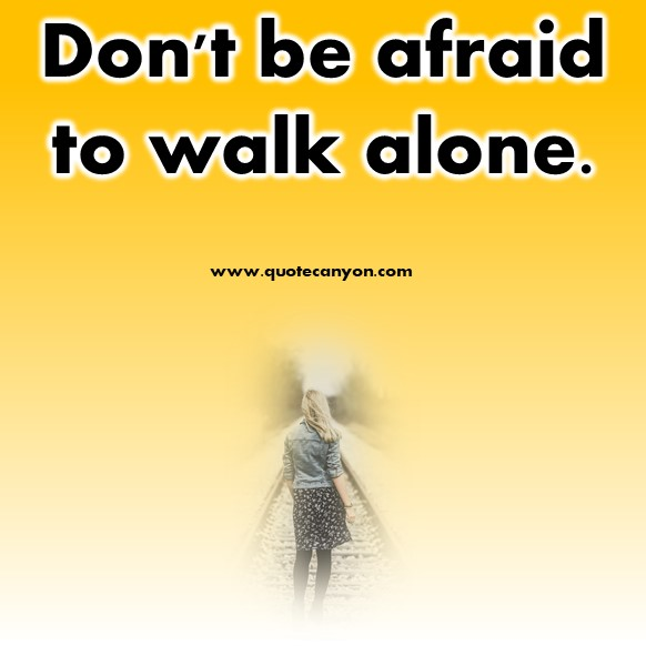 short motivational quotes - Don't be afraid to walk alone