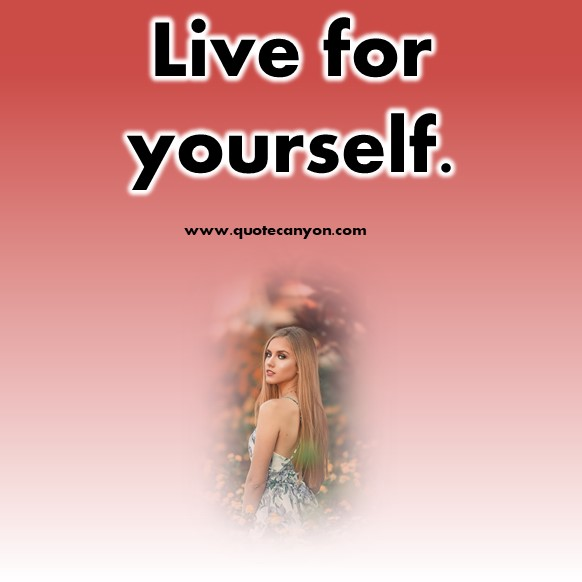 short motivational quotes - Live for yourself.