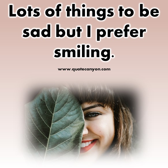 short motivational quotes - Lots of things to be sad but we prefer smiling