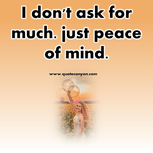 short peace quote - I don't ask for much. just peace of mind