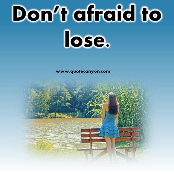 short positive quotes - Don't afraid to lose