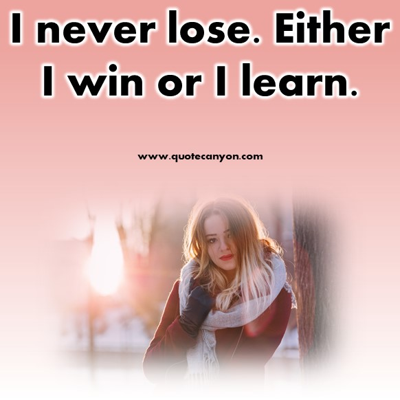 short positive quotes - I never lose. Either I win or I learn