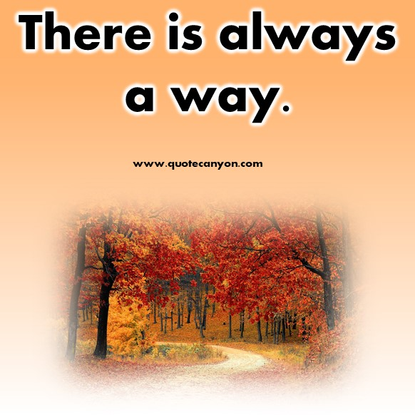 short positive quotes - There is always a way