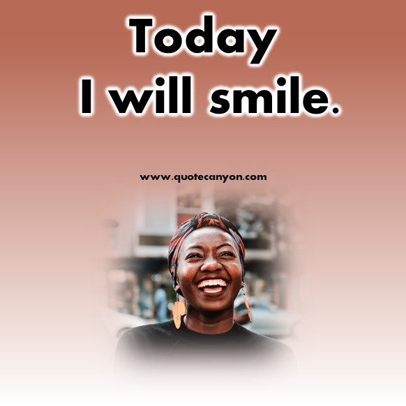 short positive quotes - Today I will smile