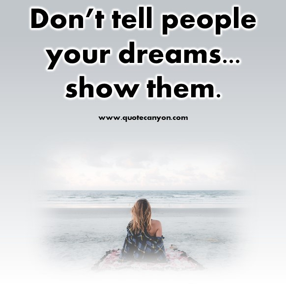 short quotes - Don't tell people your dreams... show them