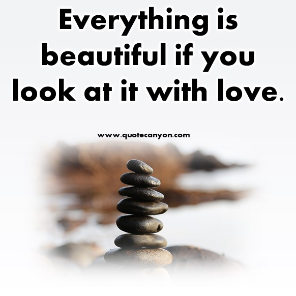 short quotes - Everything is beautiful if you look at it with love