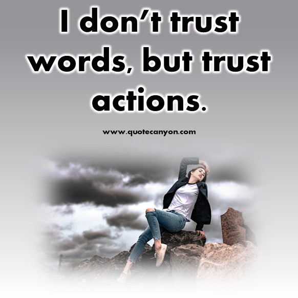 short quotes -I don't trust words, but trust actions