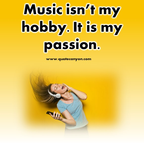 short quotes - Music isn't my hobby. It is my passion