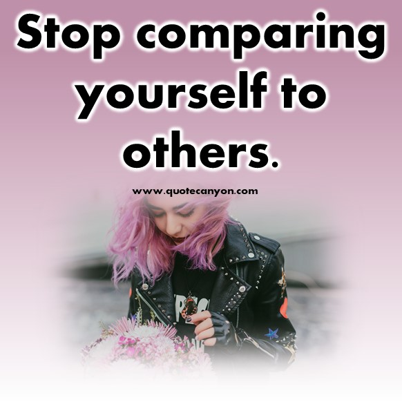 short quotes - Stop comparing yourself to others