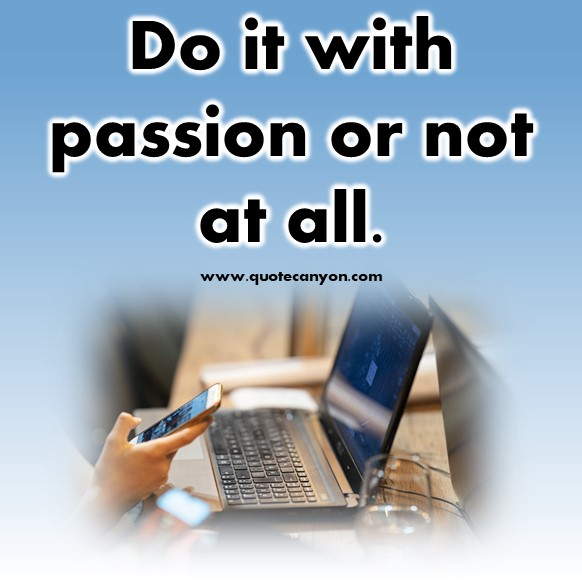 short quotes about life - Do it with passion or not at all