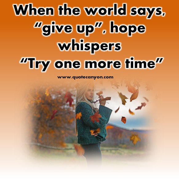 """short quotes about life - When the world says, """"give up"""", hope whispers """"Try one more time"""