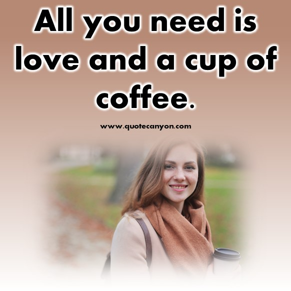 short quotes about love - All you need is love and a cup of coffee