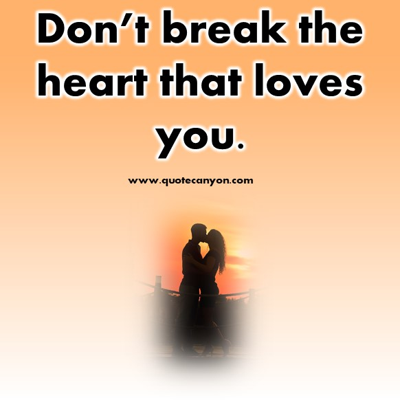 short quotes about love - Don't break the heart that loves you