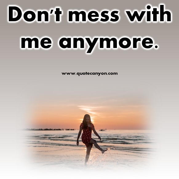 short quotes about love - Don't mess with me anymore