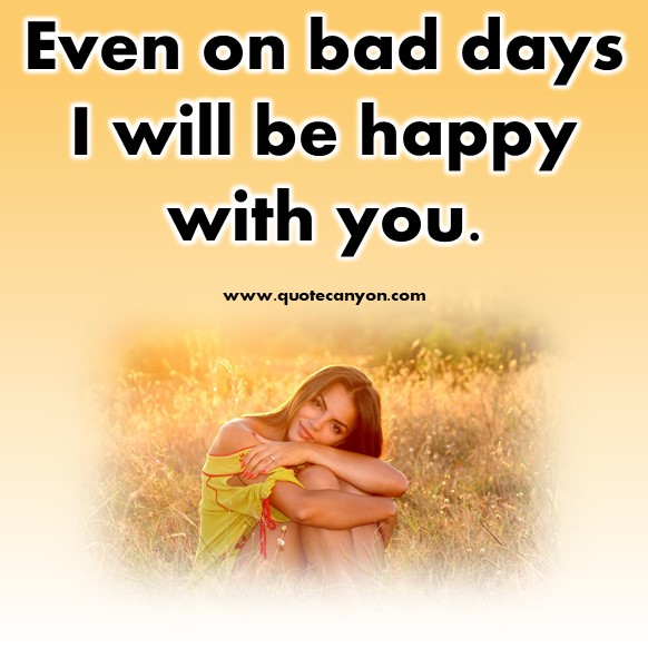 short quotes about love - Even on bad days I will be happy with you