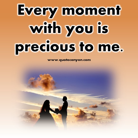 short quotes about love - Every moment with you is precious to me