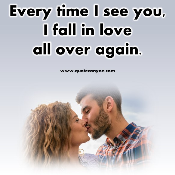 short quotes about love - Every time I see you, I fall in love all over again