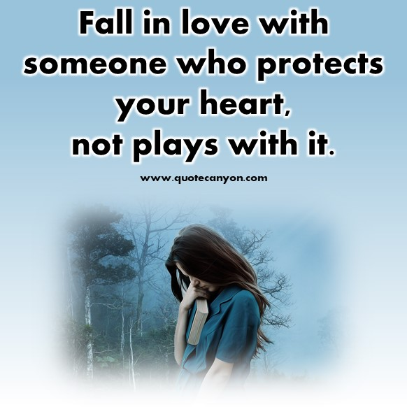 short quotes about love - Fall in love with someone who protects your heart, not plays with it