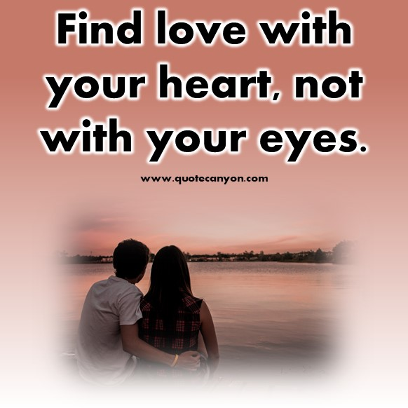 short quotes about love - Find love with your heart, not with your eyes