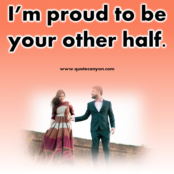 short quotes about love - I'm proud to be your other half
