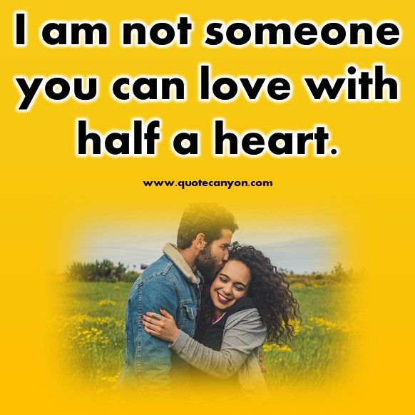 short quotes about love - I am not someone you can love with half a heart