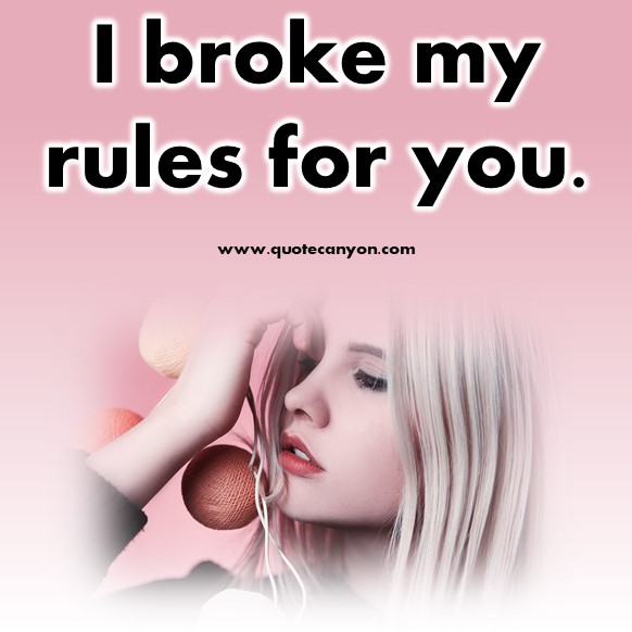short quotes about love - I broke my rules for you