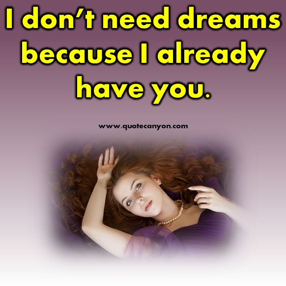 short quotes about love - I don't need dreams because I already have you
