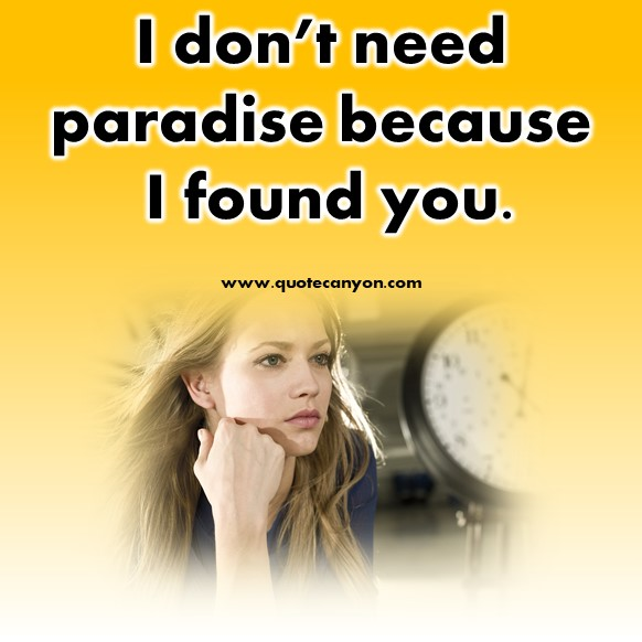 short quotes about love - I don't need paradise because I found you