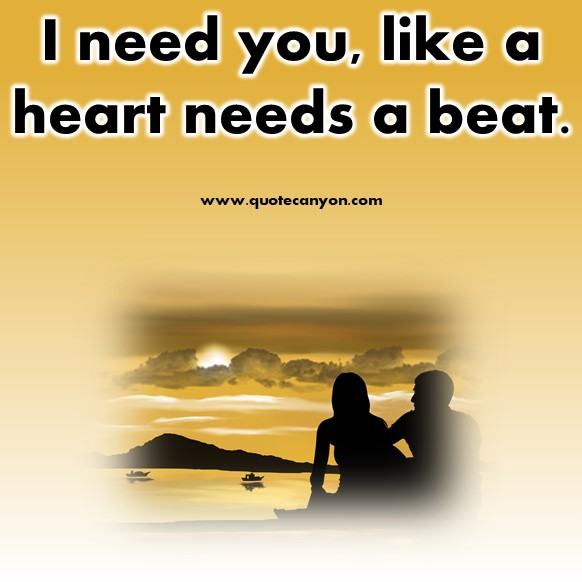 short quotes about love - I need you, like a heart needs a beat