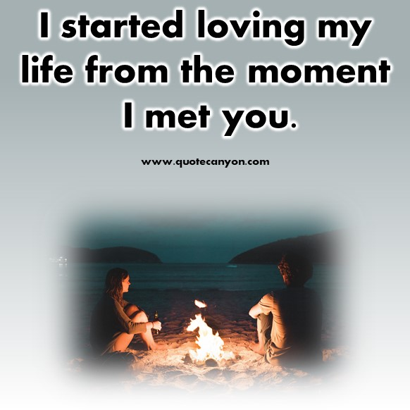 short quotes about love - I started loving my life from the moment I met you