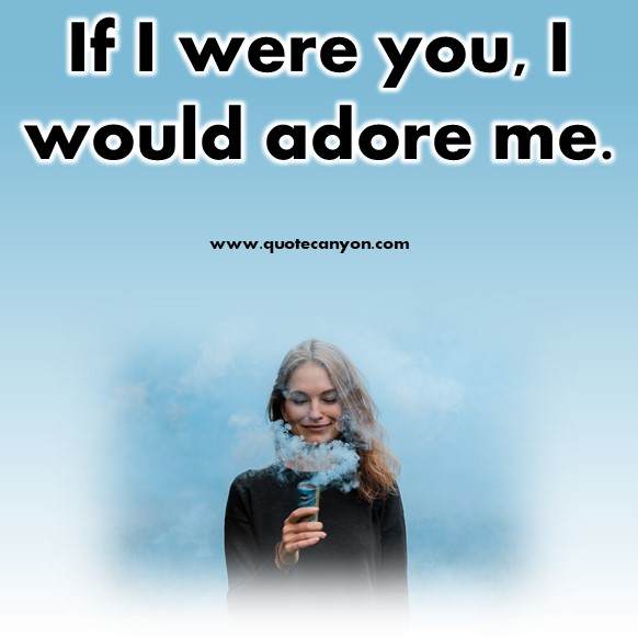 short quotes about love - If I were you, I would adore me