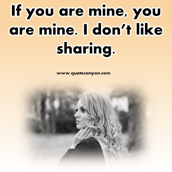 short quotes about love - If you are mine, you are mine. I don't like sharing