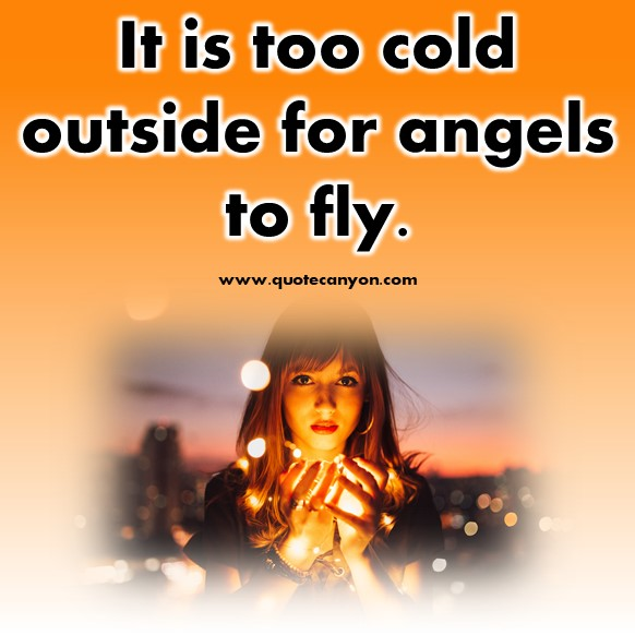 short quotes about love - It is too cold outside for angels to fly