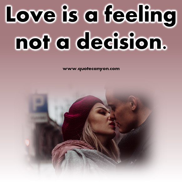 short quotes about love - Love is a feeling not a decision