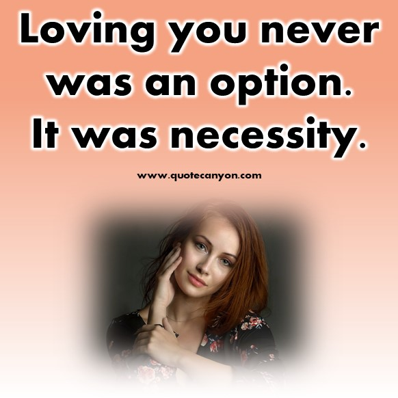 short quotes about love - Loving you never was an option. It was necessity