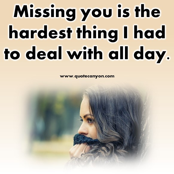 short quotes about love - Missing you is the hardest thing I had to deal with all day