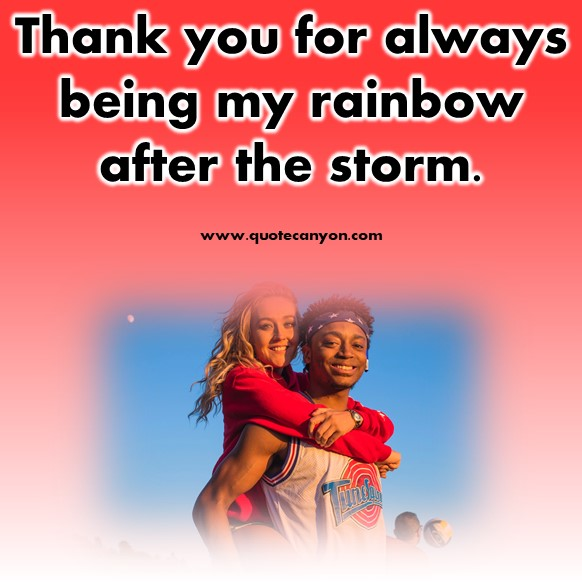 short quotes about love - Thank you for always being my rainbow after the storm
