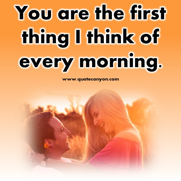 short quotes about love - You are the first thing I think of every morning