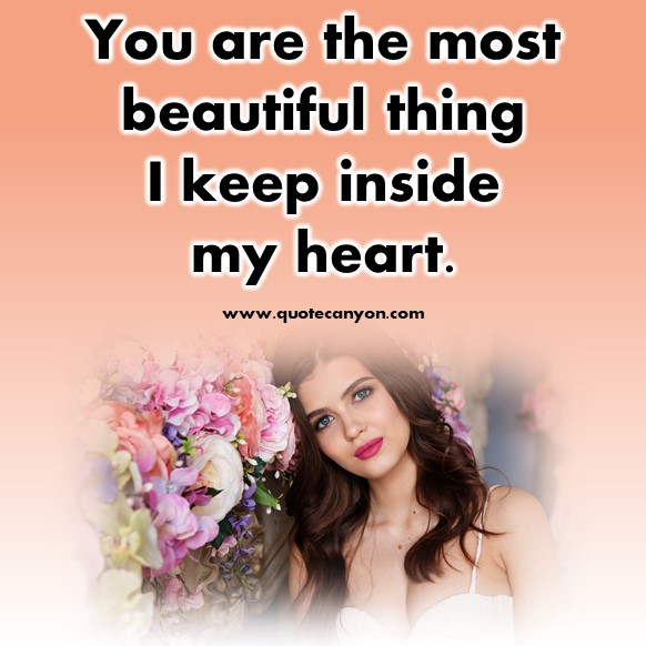 short quotes about love - You are the most beautiful thing I keep inside my heart
