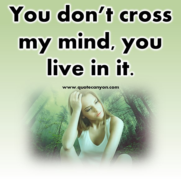 short quotes about love - You don't cross my mind, you live in it
