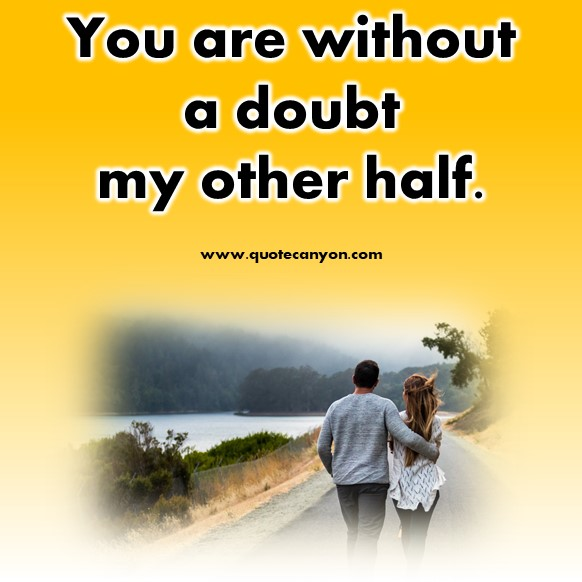 short quotes about love - you are without a doubt my other half