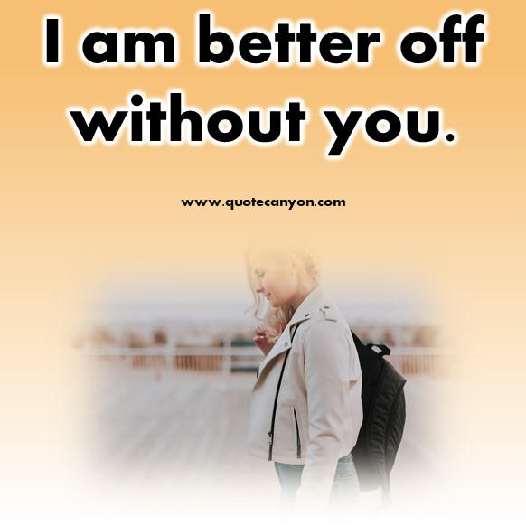 short sad quotes - I am better off without you
