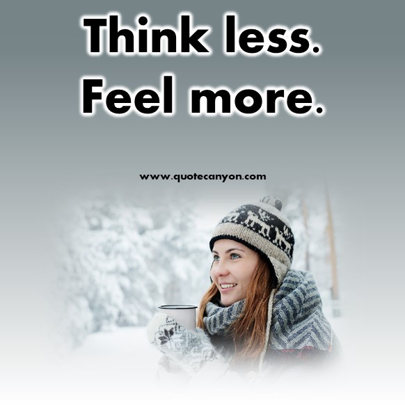 very short quotes - Think less. Feel more