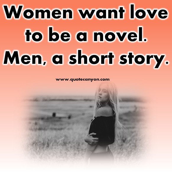 very short quotes - Women want love to be a novel. Men, a short story