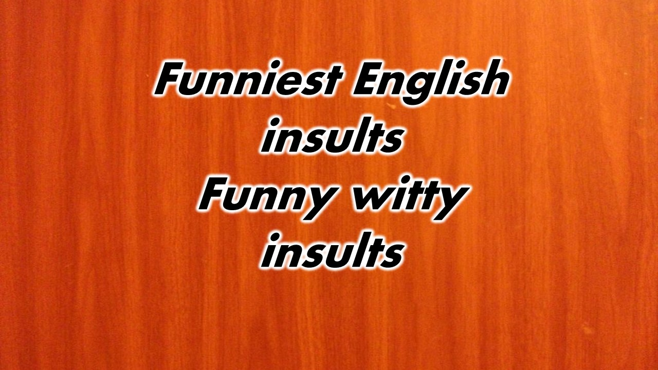 Funniest English insults   Funny witty insults   Quote Canyon