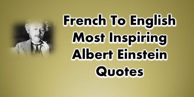 French To English Most Inspiring Albert Einstein Quotes of All Time